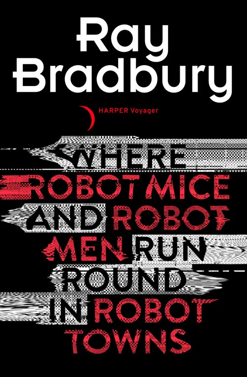 Ray Bradbury Where Robot Mice And Robot Men Run Round In Robot Towns