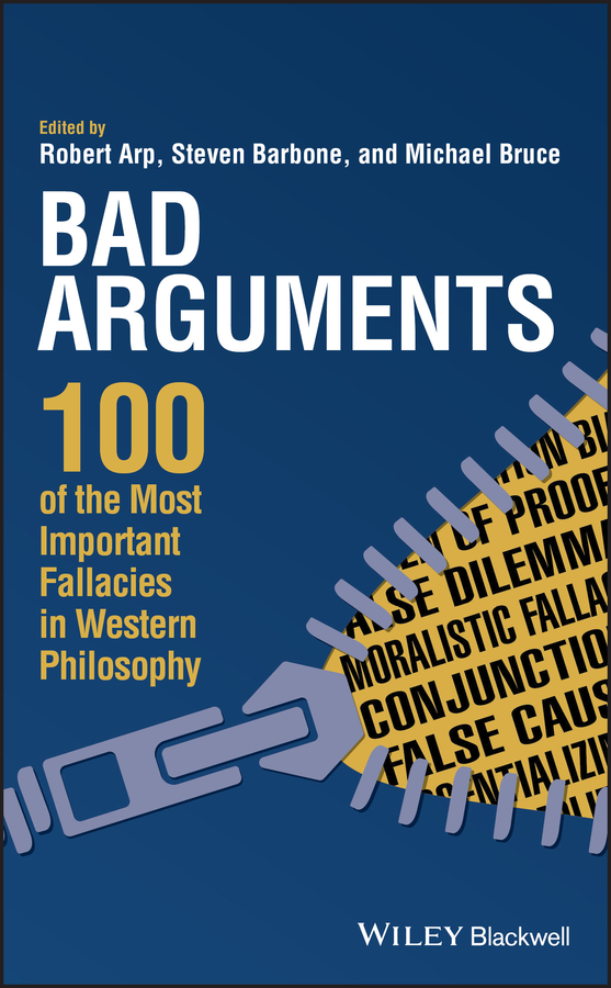 Robert Arp Bad Arguments. 100 of the Most Important Fallacies in Western Philosophy searching for arguments