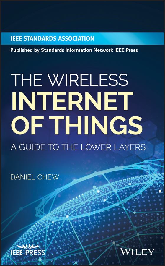 Daniel Chew The Wireless Internet of Things. A Guide to the Lower Layers carolina a adaros boye understanding cyberrisks in iot when smart things turn against you