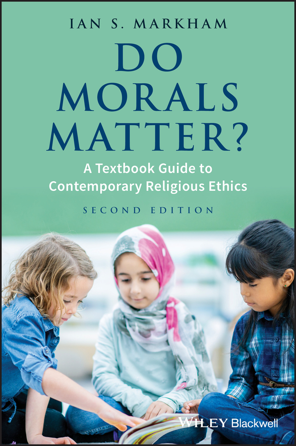 Ian Markham S. Do Morals Matter?. A Textbook Guide to Contemporary Religious Ethics david clairmont a moral struggle and religious ethics on the person as classic in comparative theological contexts