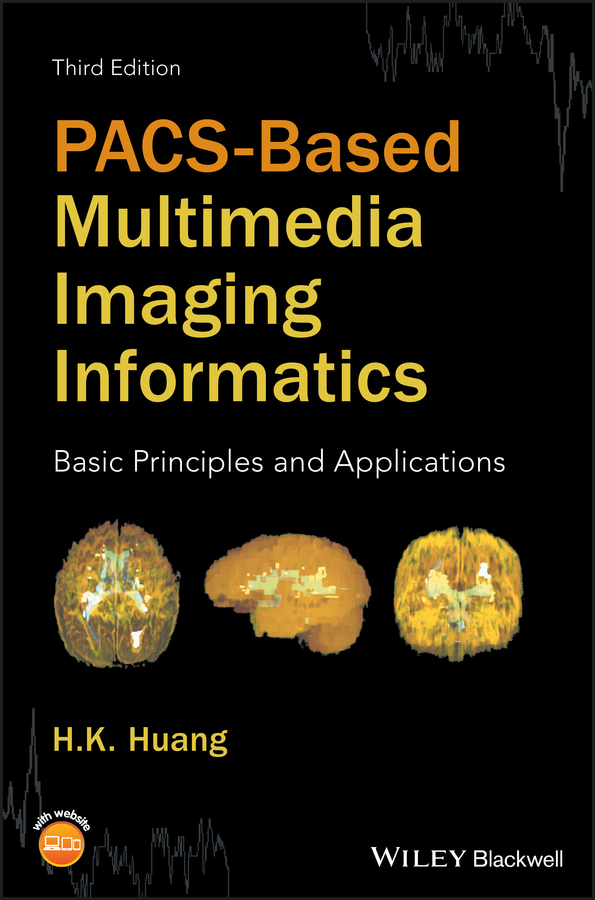 H. Huang K. PACS-Based Multimedia Imaging Informatics. Basic Principles and Applications peter burian k mastering digital photography and imaging