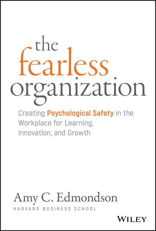 Amy Edmondson C. The Fearless Organization. Creating Psychological Safety in the Workplace for Learning, Innovation, and Growth knowledge and innovation dilemmas