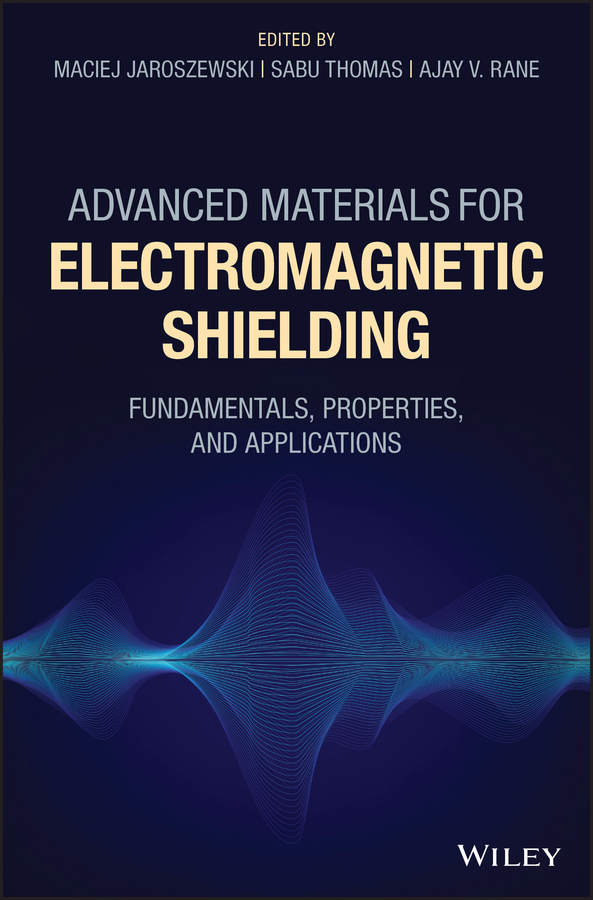 Sabu Thomas Advanced Materials for Electromagnetic Shielding. Fundamentals, Properties, and Applications cheng song radiation processing of polymer materials and its industrial applications