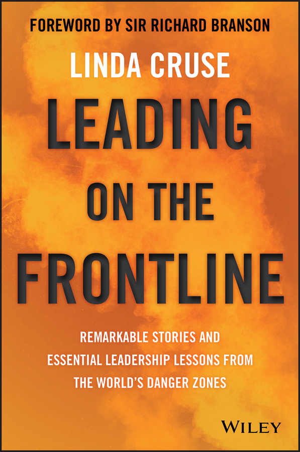 Linda Cruse Leading on the Frontline. Remarkable Stories and Essential Leadership Lessons from the World's Danger Zones jon gordon serve to be great leadership lessons from a prison a monastery and a boardroom