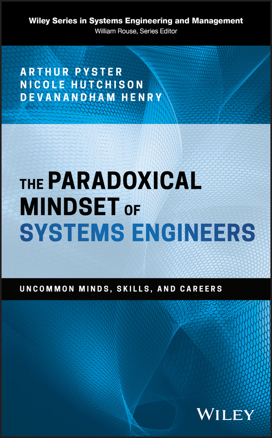 Arthur Pyster The Paradoxical Mindset of Systems Engineers. Uncommon Minds, Skills, and Careers tex crampin human factors in control room design a practical guide for project managers and senior engineers isbn 9781118535677