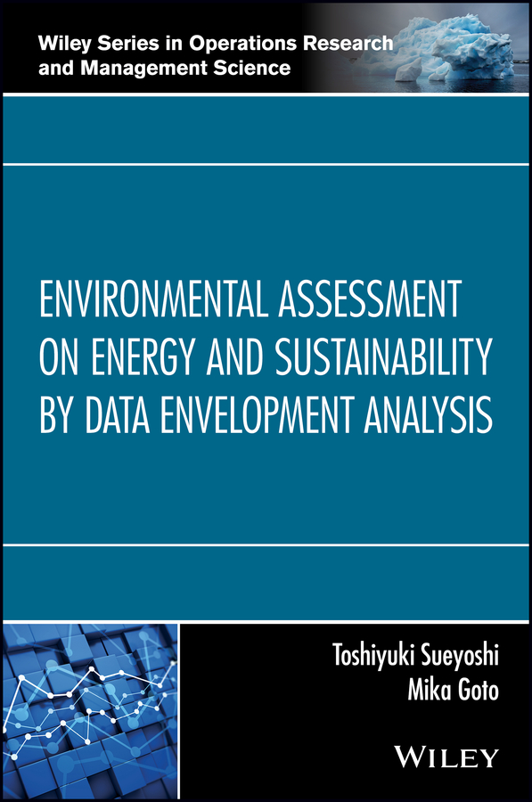 Toshiyuki Sueyoshi Environmental Assessment on Energy and Sustainability by Data Envelopment Analysis joseph ofungwu statistical applications for environmental analysis and risk assessment