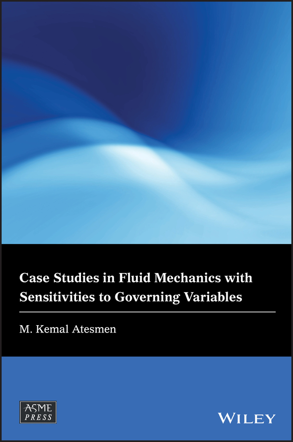 M. Atesmen Kemal Case Studies in Fluid Mechanics with Sensitivities to Governing Variables mathieu mory fluid mechanics for chemical engineering