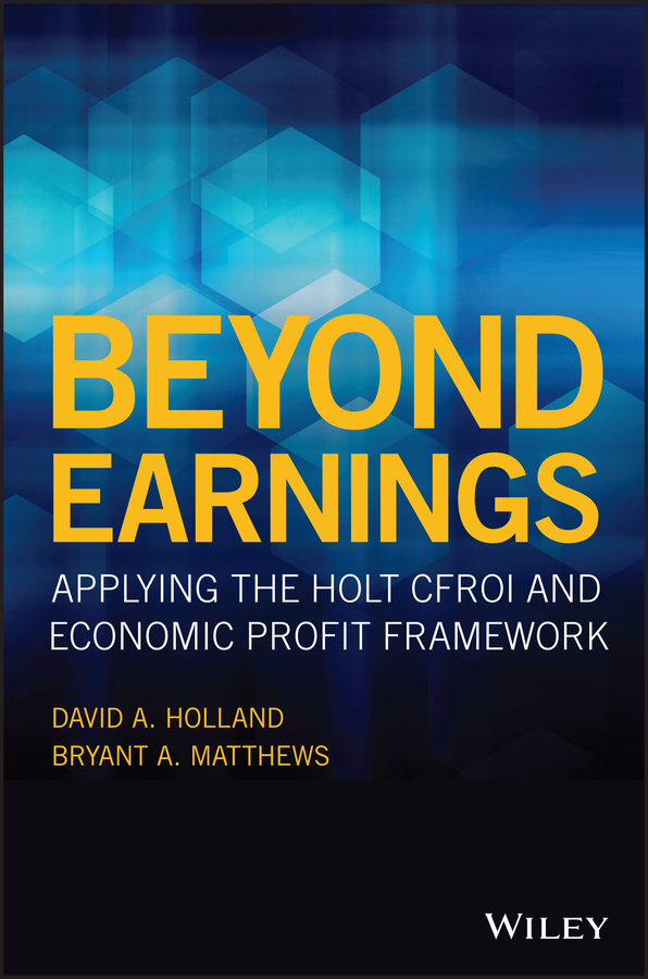 Bryant Matthews A. Beyond Earnings. Applying the HOLT CFROI and Economic Profit Framework above and beyond hamburg