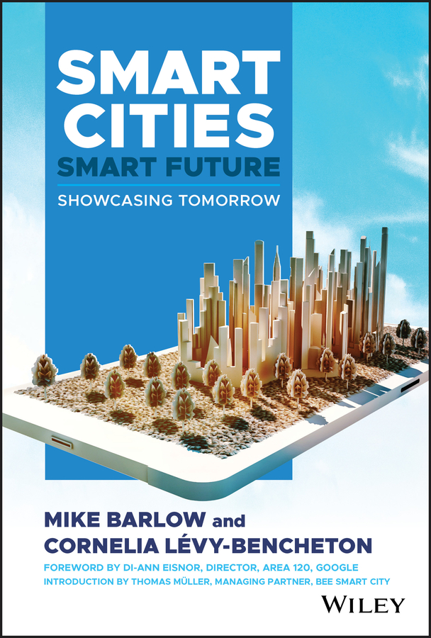 Mike Barlow Smart Cities, Smart Future. Showcasing Tomorrow