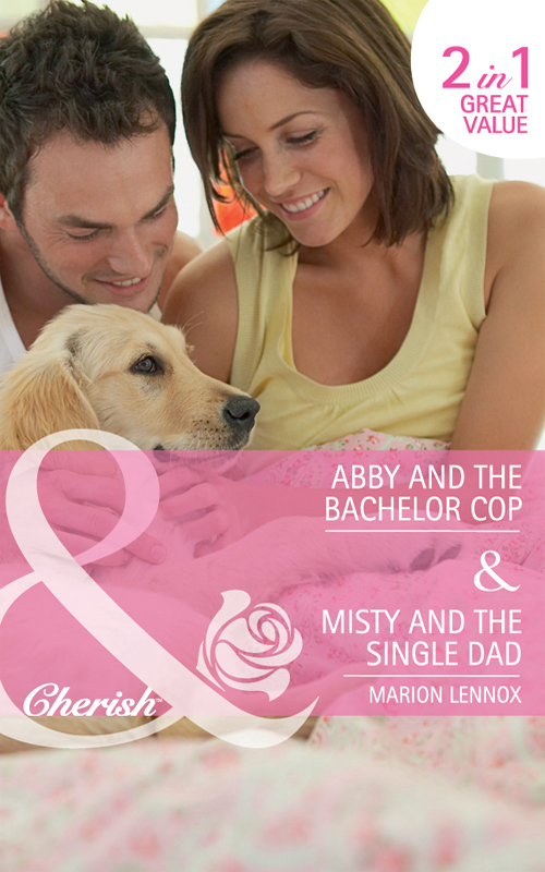Marion Lennox Abby and the Bachelor Cop / Misty and the Single Dad: Abby and the Bachelor Copy / Misty and the Single Dad kara lennox her perfect hero