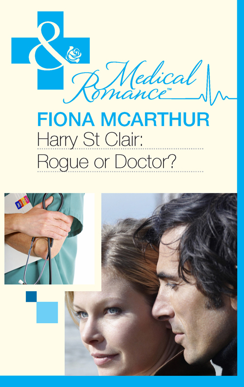 Fiona McArthur Harry St Clair: Rogue or Doctor?
