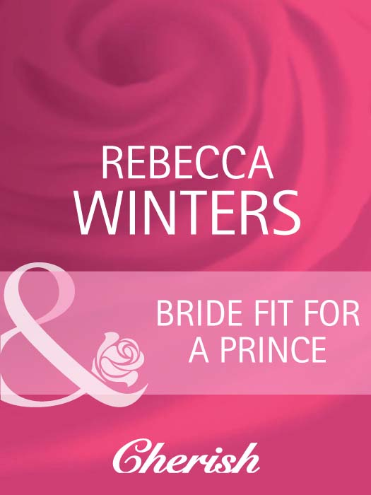 Rebecca Winters Bride Fit for a Prince ultimatum