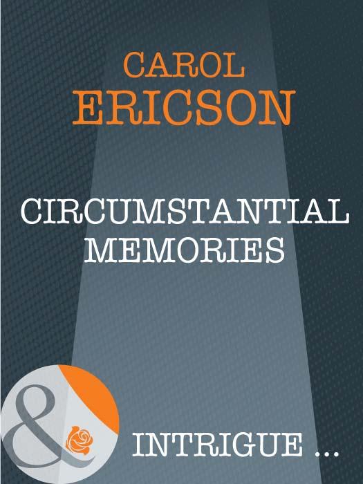 Carol Ericson Circumstantial Memories returned