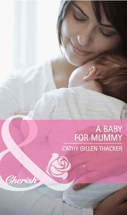 Cathy Thacker Gillen A Baby for Mummy cathy thacker gillen a baby in the bunkhouse