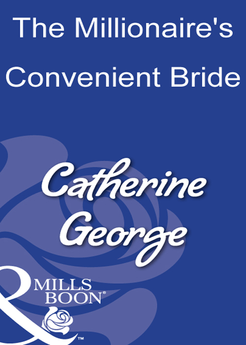 CATHERINE GEORGE The Millionaire's Convenient Bride donna alward the cowboy s convenient bride