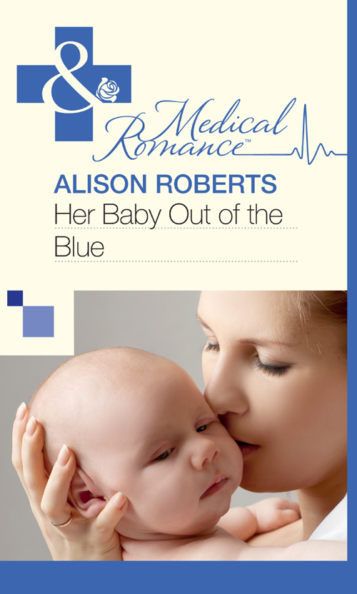 Alison Roberts Her Baby Out of the Blue alison roberts the doctor s secret family