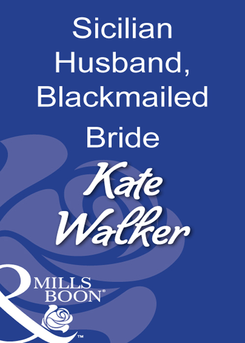 Kate Walker Sicilian Husband, Blackmailed Bride kate walker the sicilian s wife