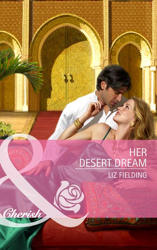 Liz Fielding Her Desert Dream liz fielding chosen as the sheikh s wife