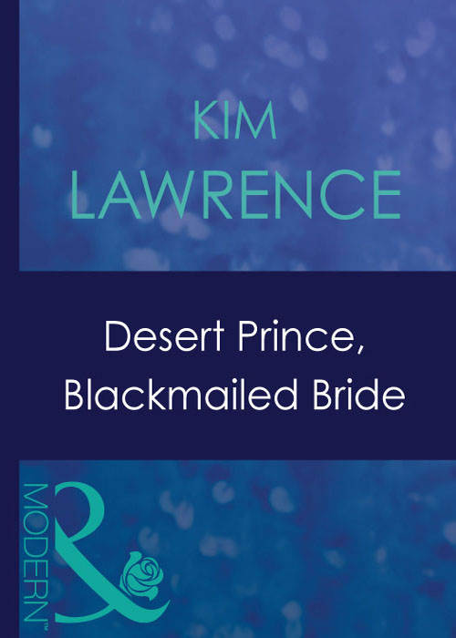 KIM LAWRENCE Desert Prince, Blackmailed Bride annie west blackmailed bride innocent wife