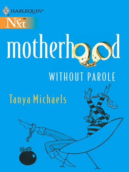 Tanya Michaels Motherhood Without Parole tanya michaels not quite as advertised