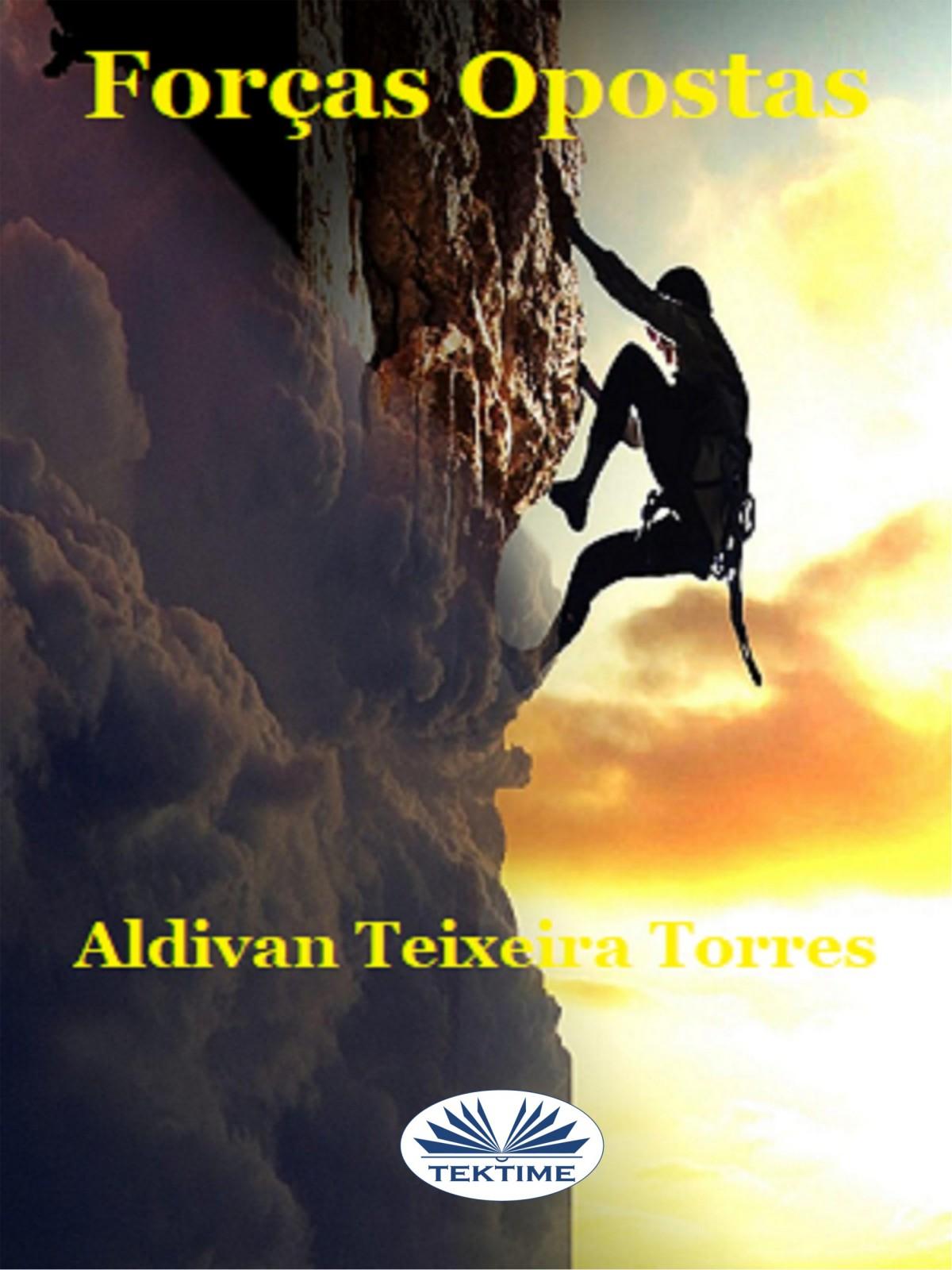Aldivan Teixeira Torres Forças Opostas aldivan teixeira torres parábolas do reino e de sabedoria