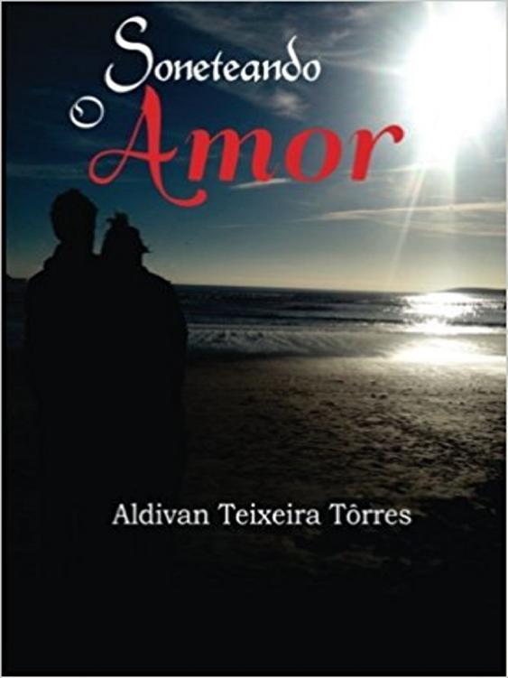 Aldivan Teixeira Torres Soneteando O Amor aldivan teixeira torres o testamento o código de deus