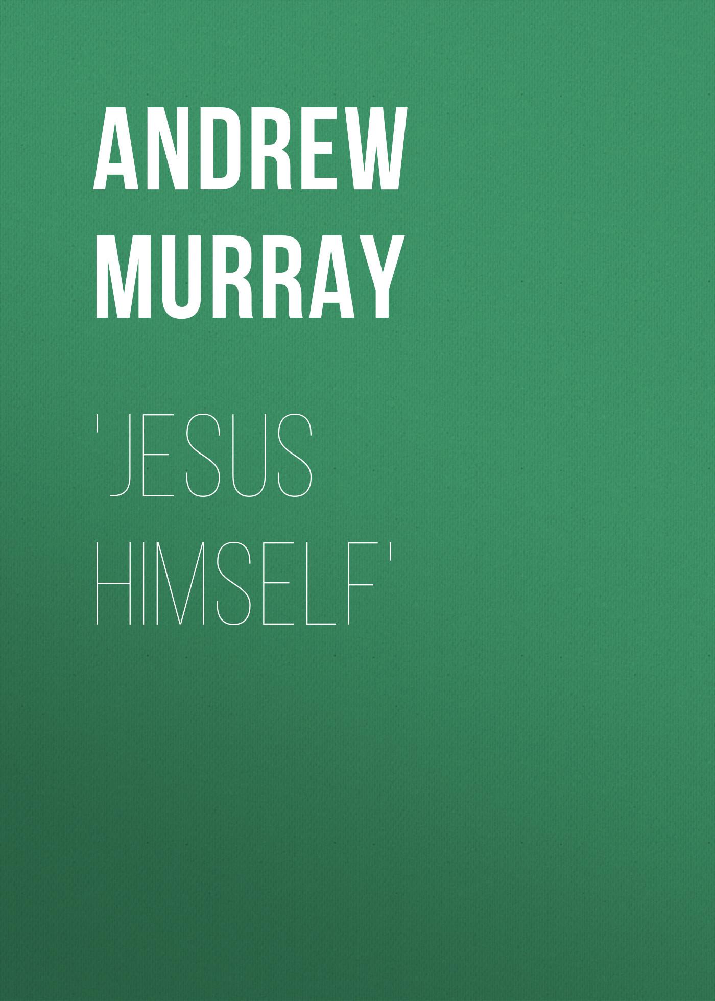 Andrew Murray Jesus Himself