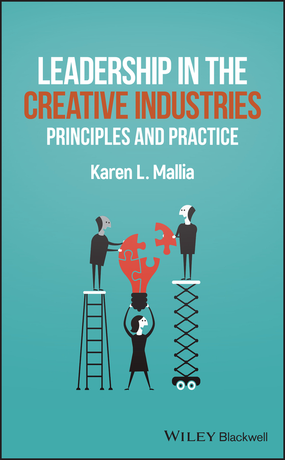 Karen Mallia L. Leadership in the Creative Industries. Principles and Practice
