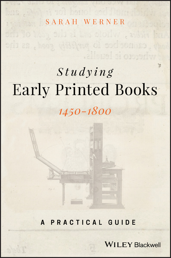 Sarah Werner Studying Early Printed Books, 1450-1800. A Practical Guide