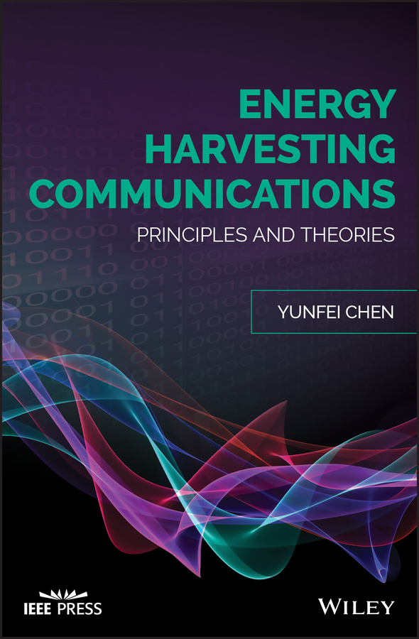 Yunfei Chen Energy Harvesting Communications. Principles and Theories