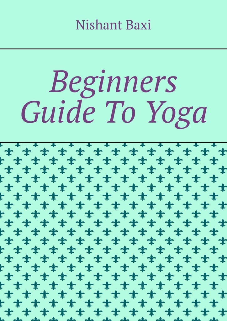 Nishant Baxi Beginners Guide To Yoga