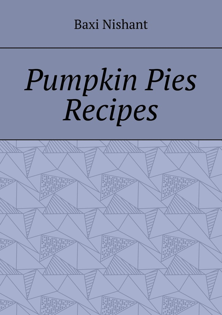 цена на Baxi Nishant Pumpkin Pies Recipes