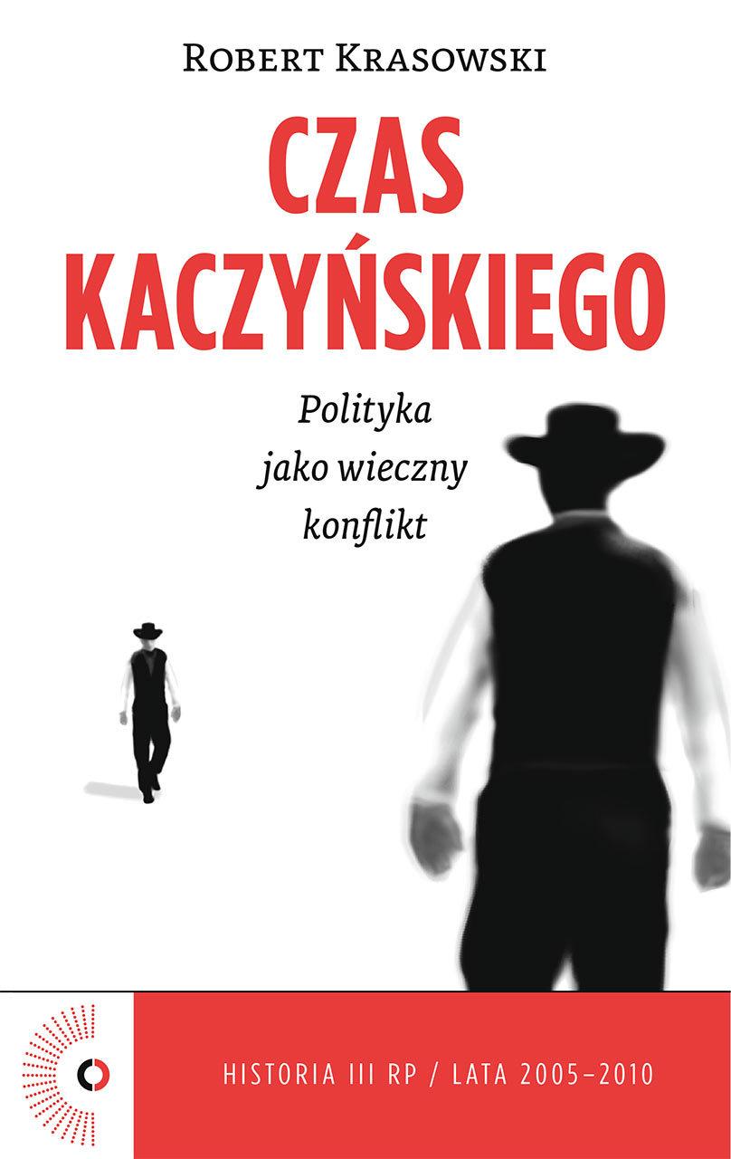Robert Krasowski Czas Kaczyńskiego. Polityka jako wieczny konflikt недорого