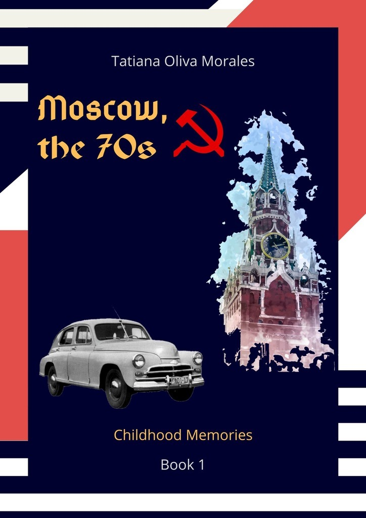 Tatiana Oliva Morales Moscow, the 70s. Book 1. Childhood Memories g blessner 12 preludes and voluntaries book 1