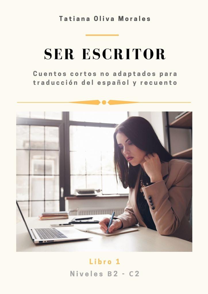 Tatiana Oliva Morales Ser escritor. Cuentos cortos no adaptados para traducción del español y recuento. Niveles B2—C2. Libro1 jason potash los disenos del tatuaje libro para colorear para los adultos