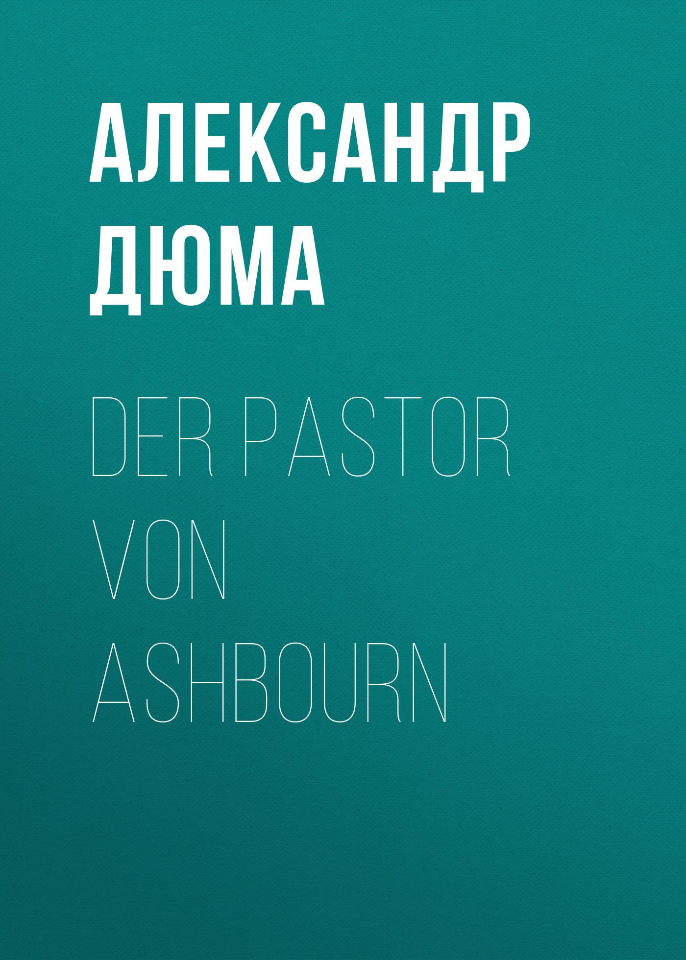 Александр Дюма Der Pastor von Ashbourn александр дюма der chevalier von maison rouge