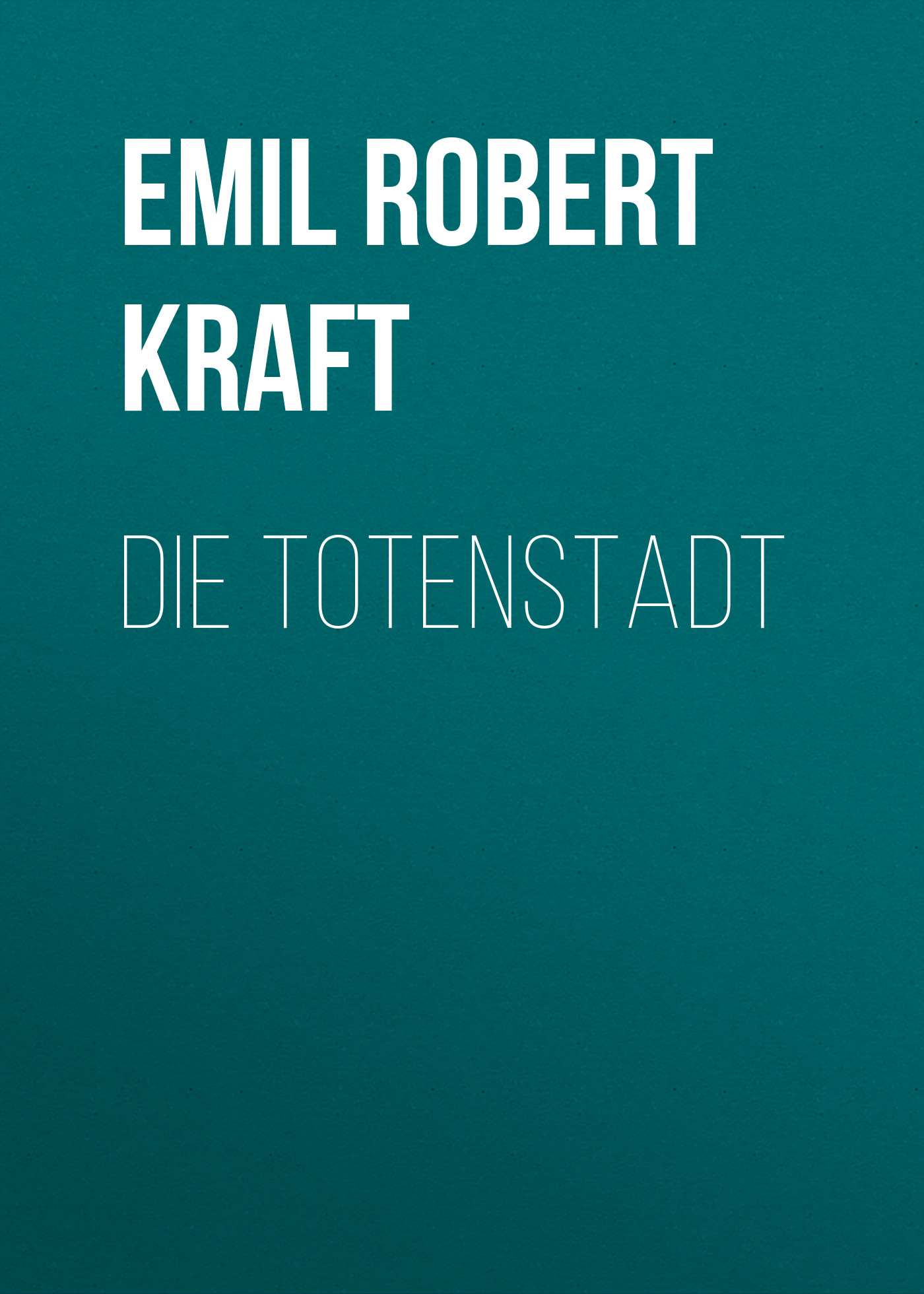 Emil Robert Kraft Die Totenstadt