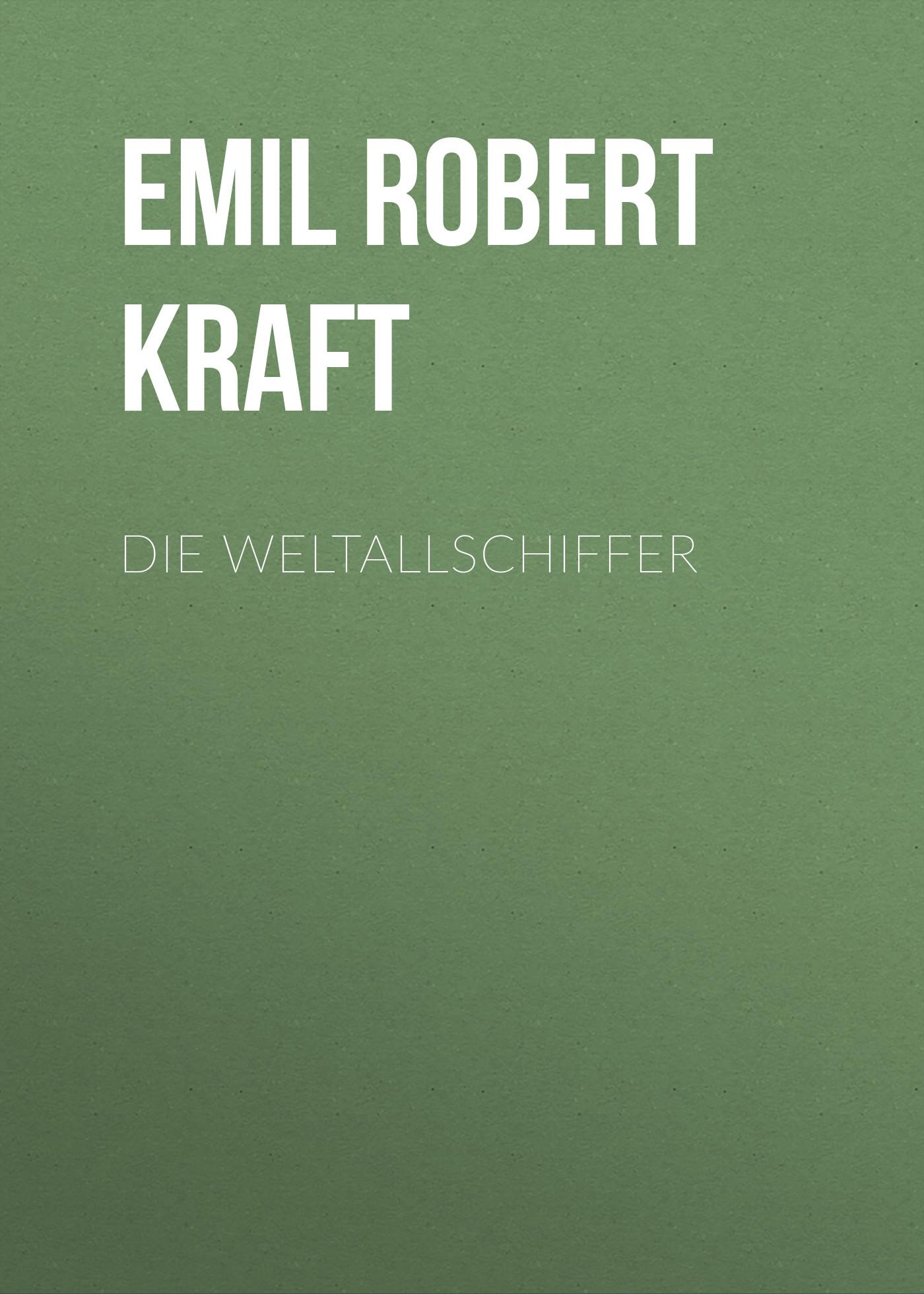 Emil Robert Kraft Die Weltallschiffer