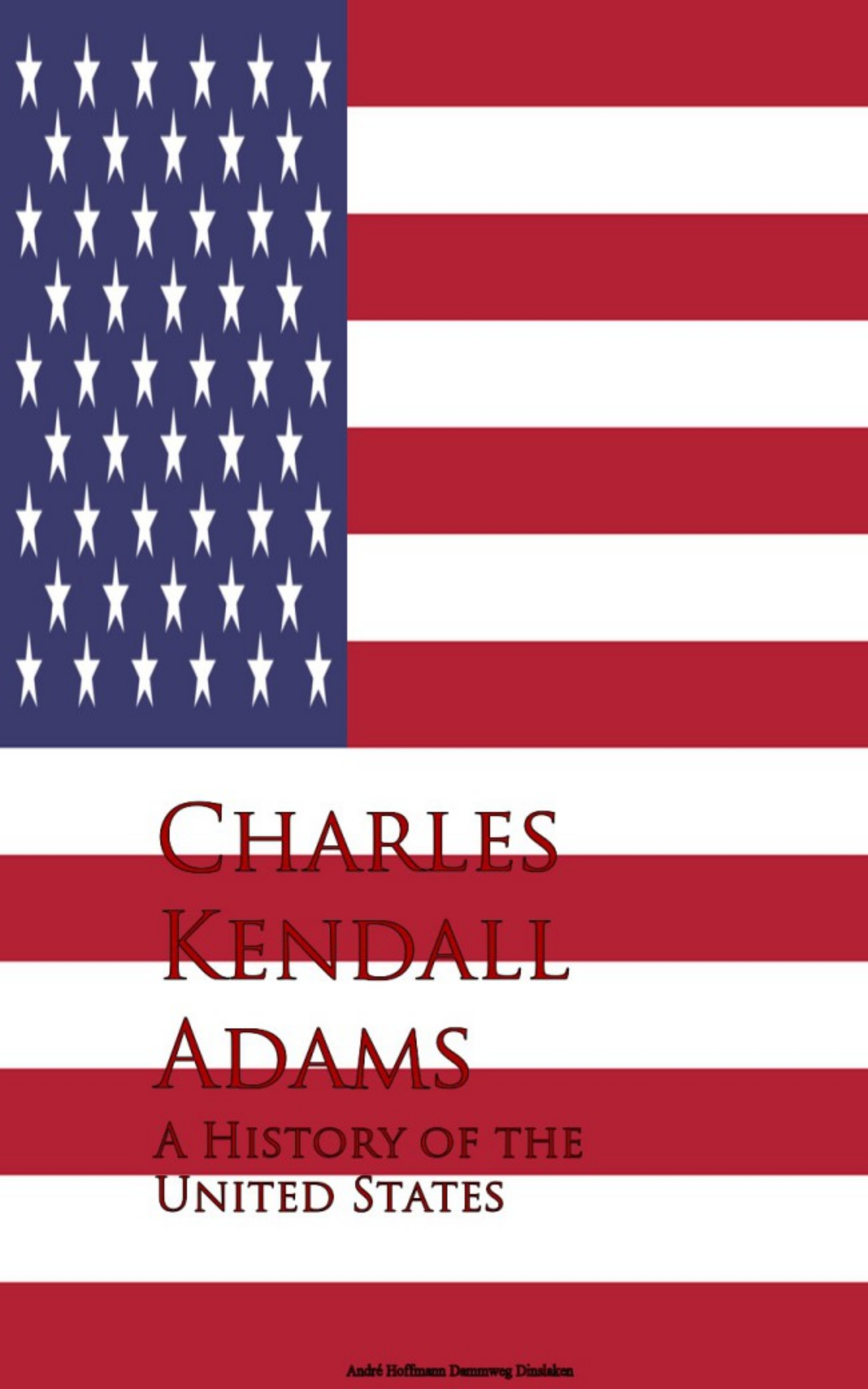 Charles Kendall Adams A History of the United States knox john jay a history of banking in the united states