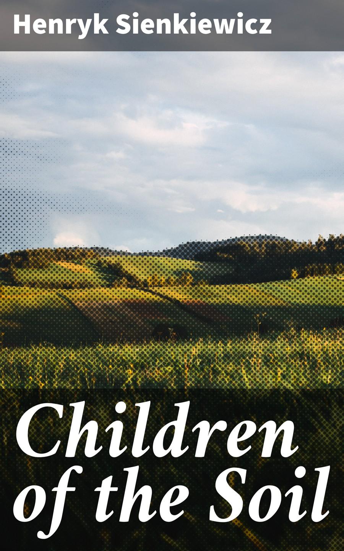 Henryk Sienkiewicz Children of the Soil soil application of oxygenated peptone