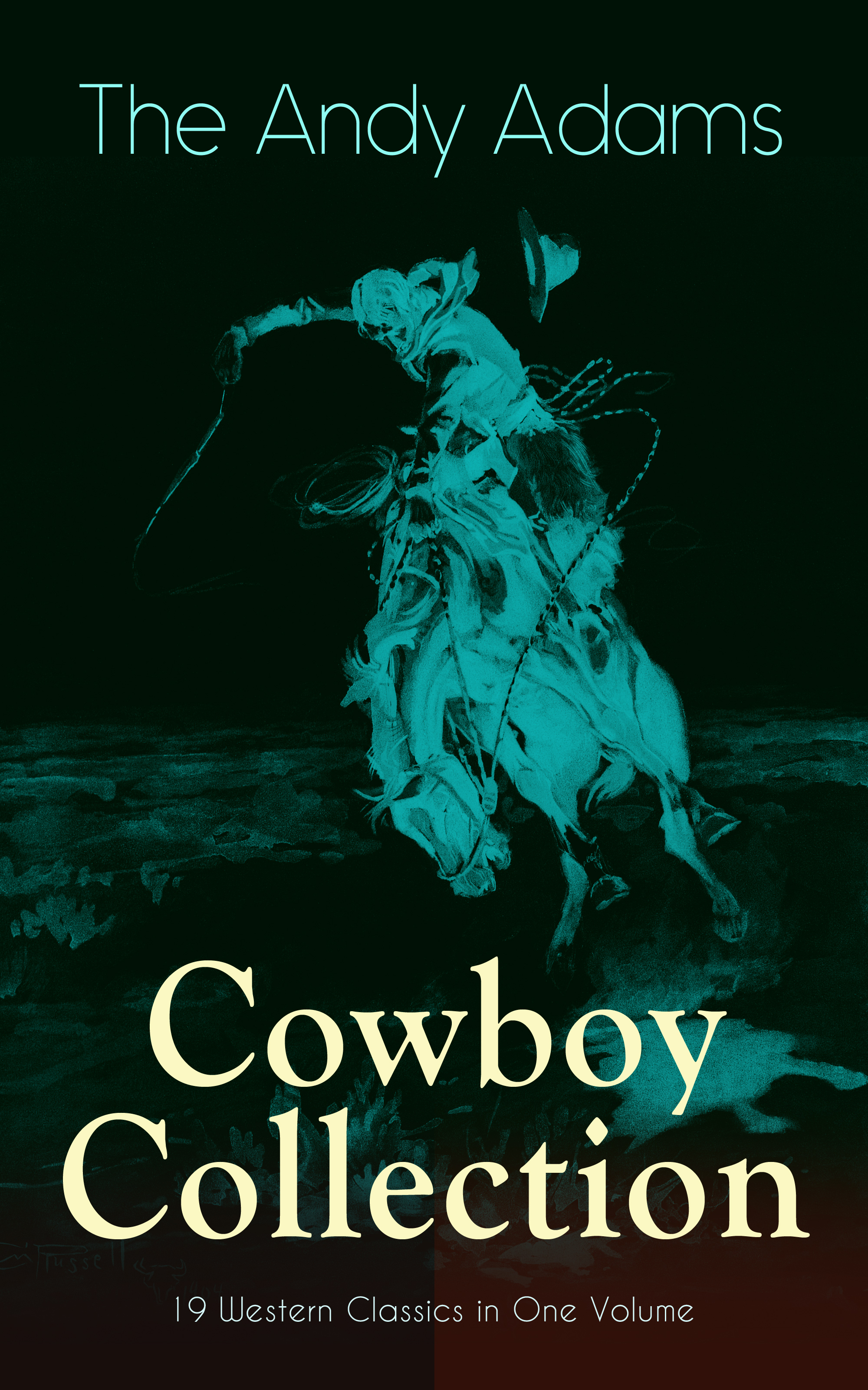 Adams Andy The Andy Adams Cowboy Collection – 19 Western Classics in One Volume andy z andy z an048awisq47