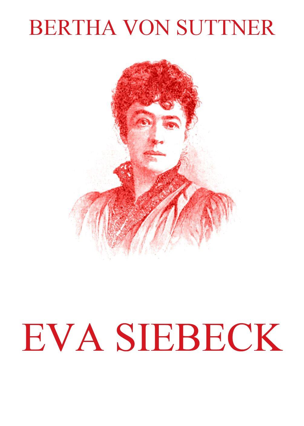 Bertha von Suttner Eva Siebeck bertha von suttner memoiren der friedensaktivistin und nobelpreisträgerin bertha von suttner