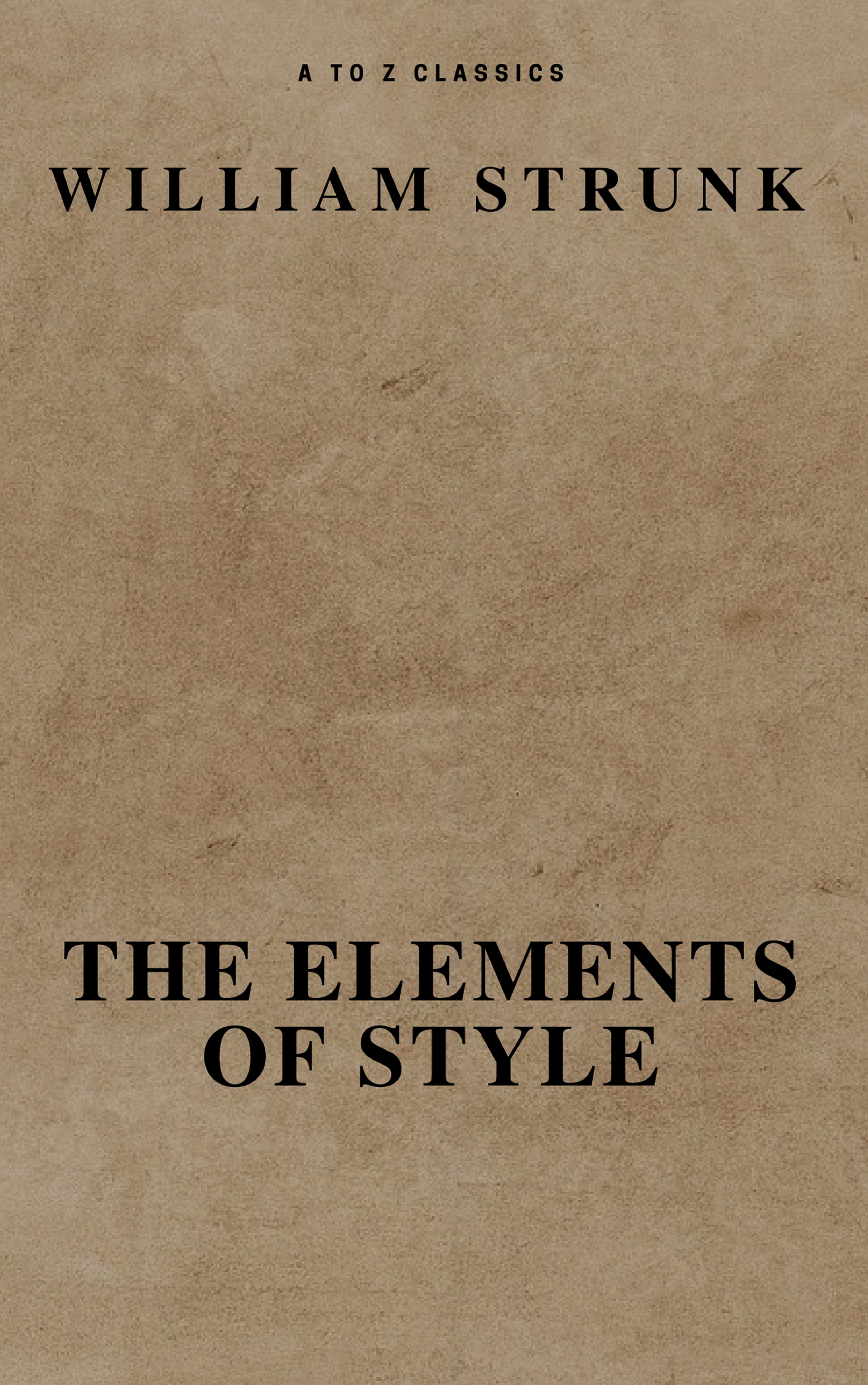William Strunk The Elements of Style ( Fourth Edition ) ( A to Z Classics)
