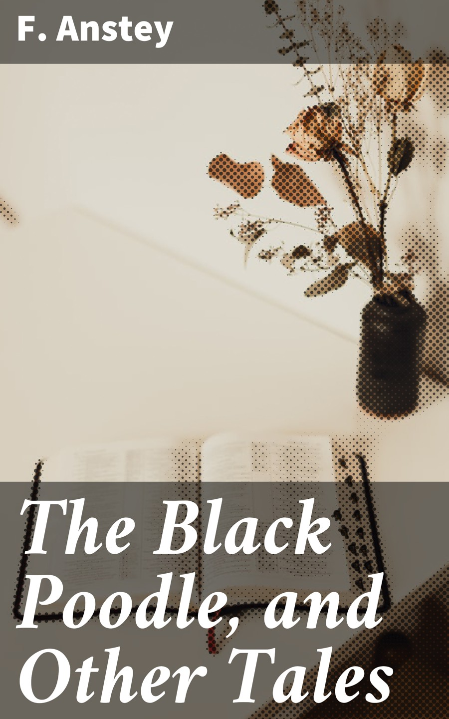 F. Anstey The Black Poodle, and Other Tales