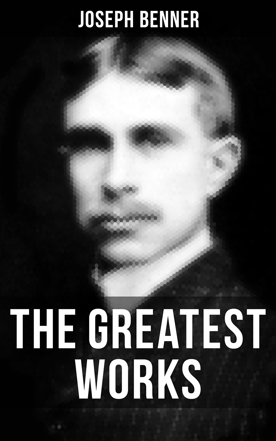 Joseph Benner The Greatest Works of Joseph Benner laurie joseph elements of homoeopathic practice of physic