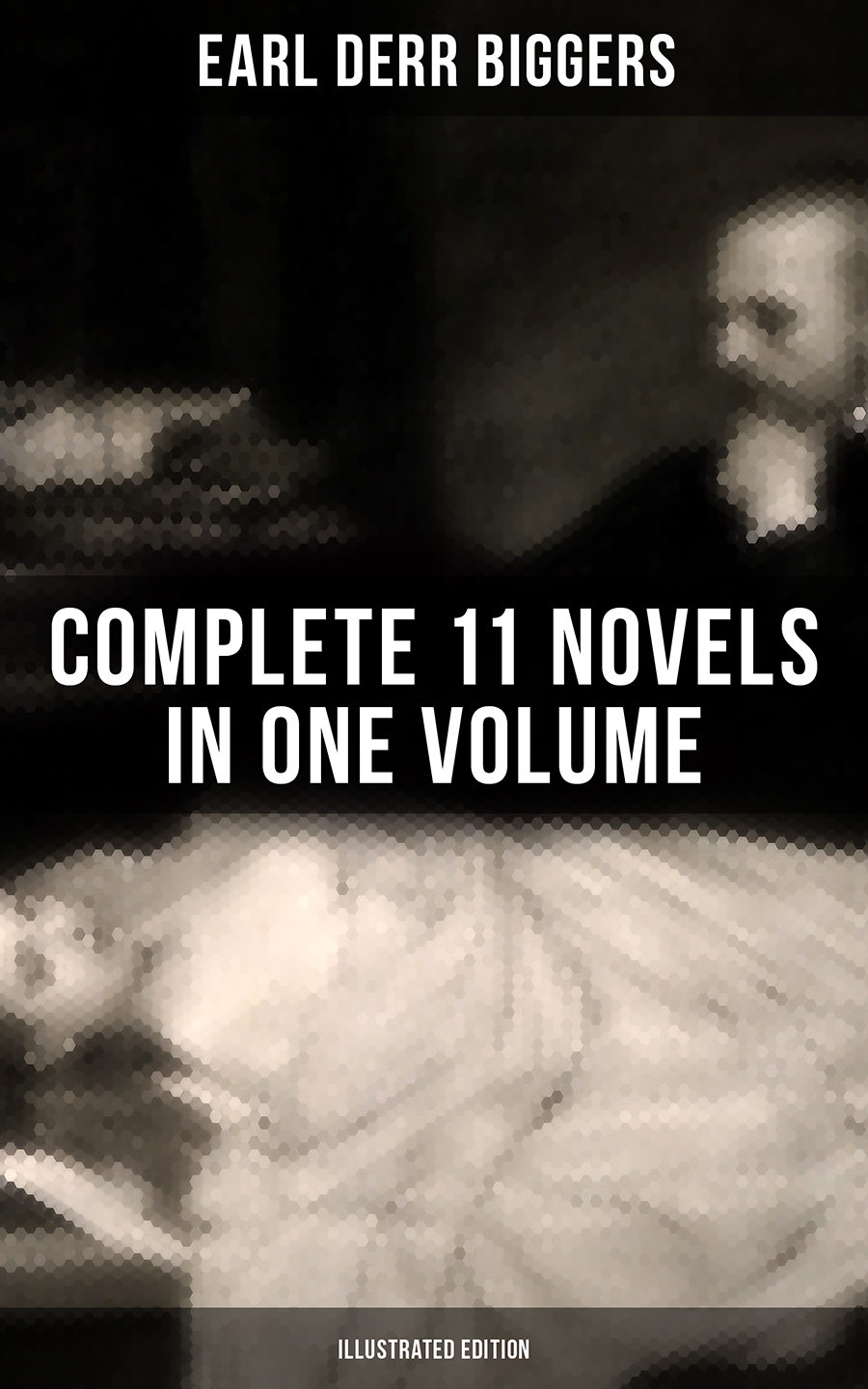 Earl Derr Biggers: Complete 11 Novels in One Volume (Illustrated Edition) фото