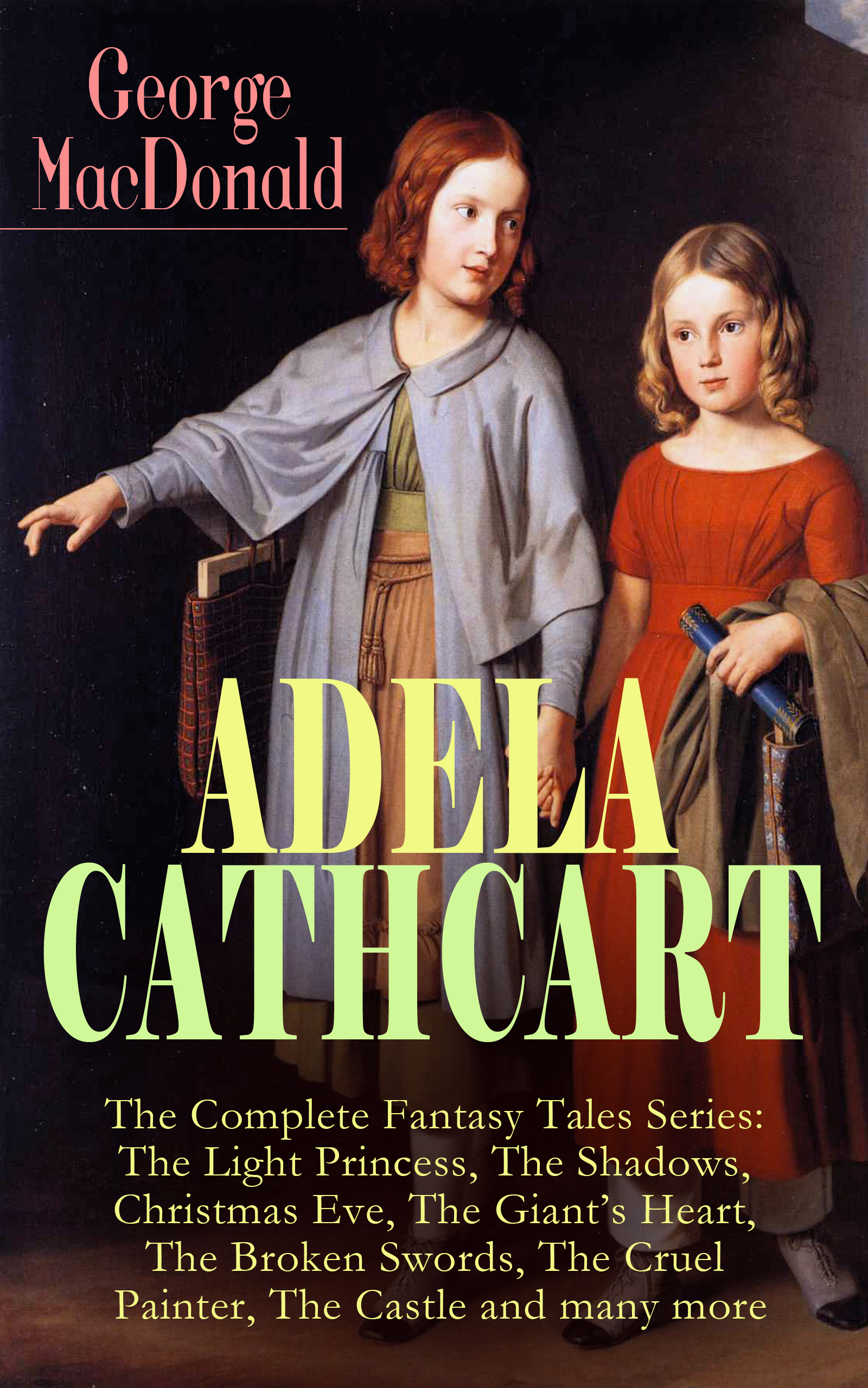 лучшая цена George MacDonald ADELA CATHCART - The Complete Fantasy Tales Series: The Light Princess, The Shadows, Christmas Eve, The Giant's Heart, The Broken Swords, The Cruel Painter, The Castle and many more