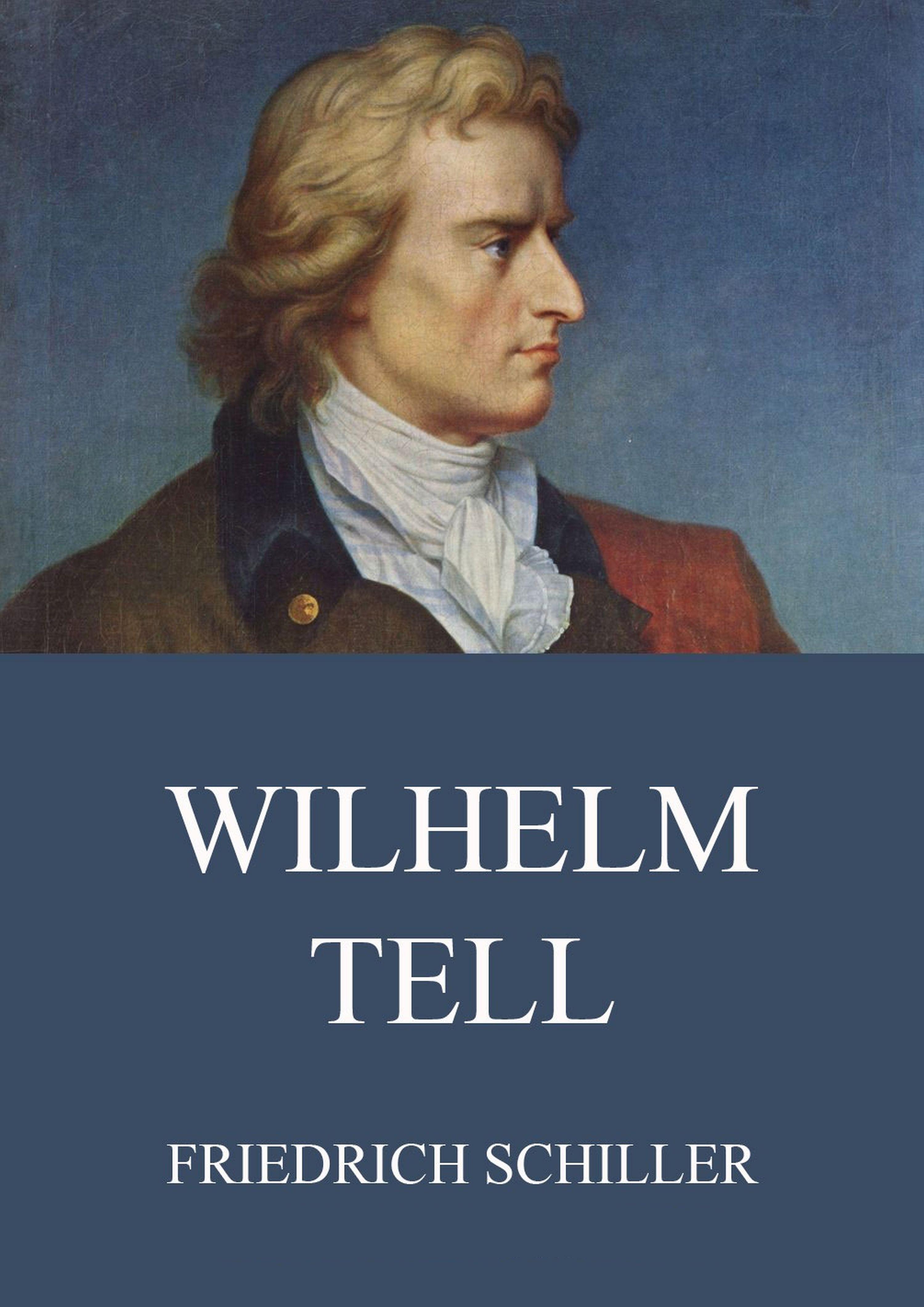 Friedrich Schiller Wilhelm Tell
