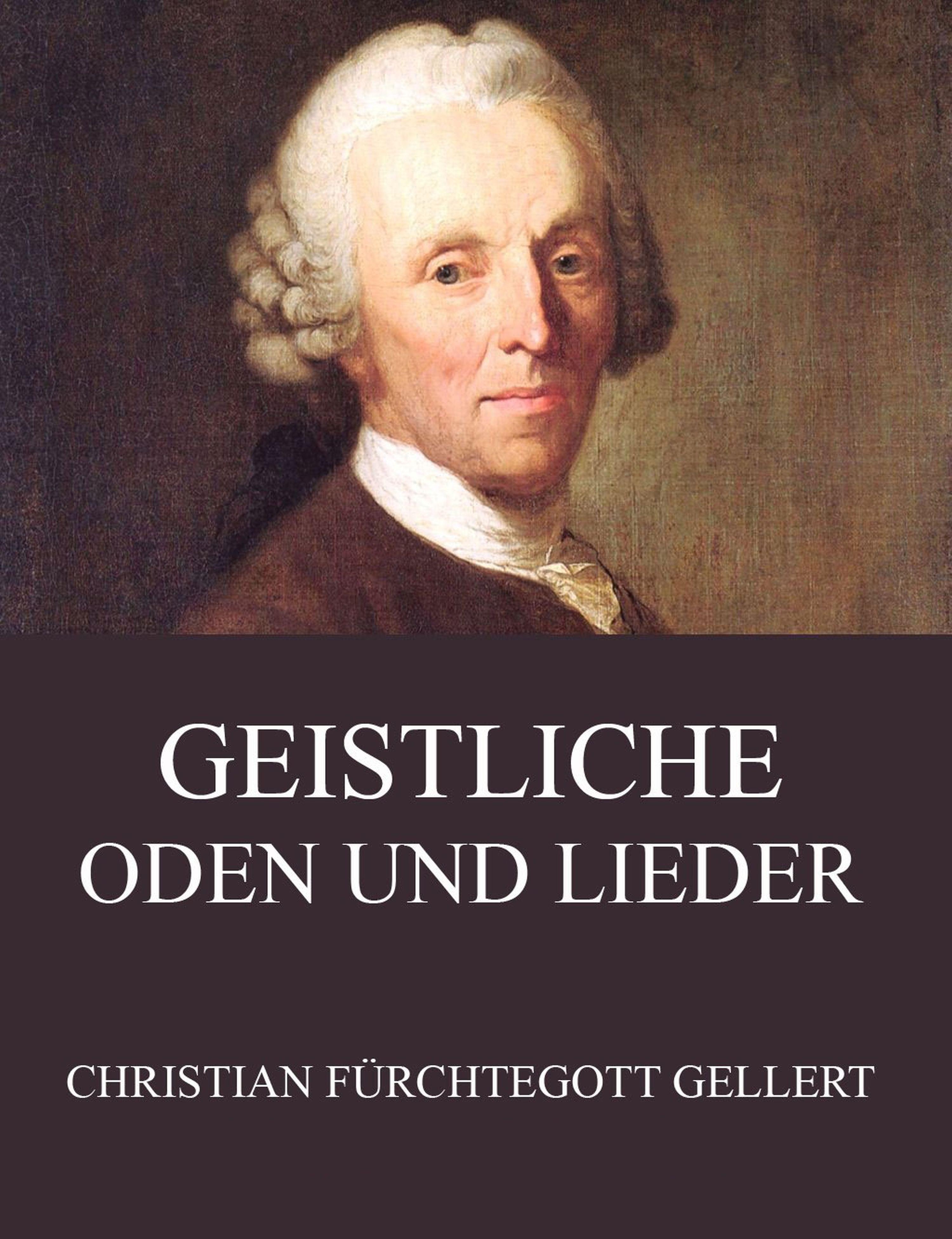 Christian Fürchtegott Gellert Geistliche Oden und Lieder johann roling geistliche lieder und oden