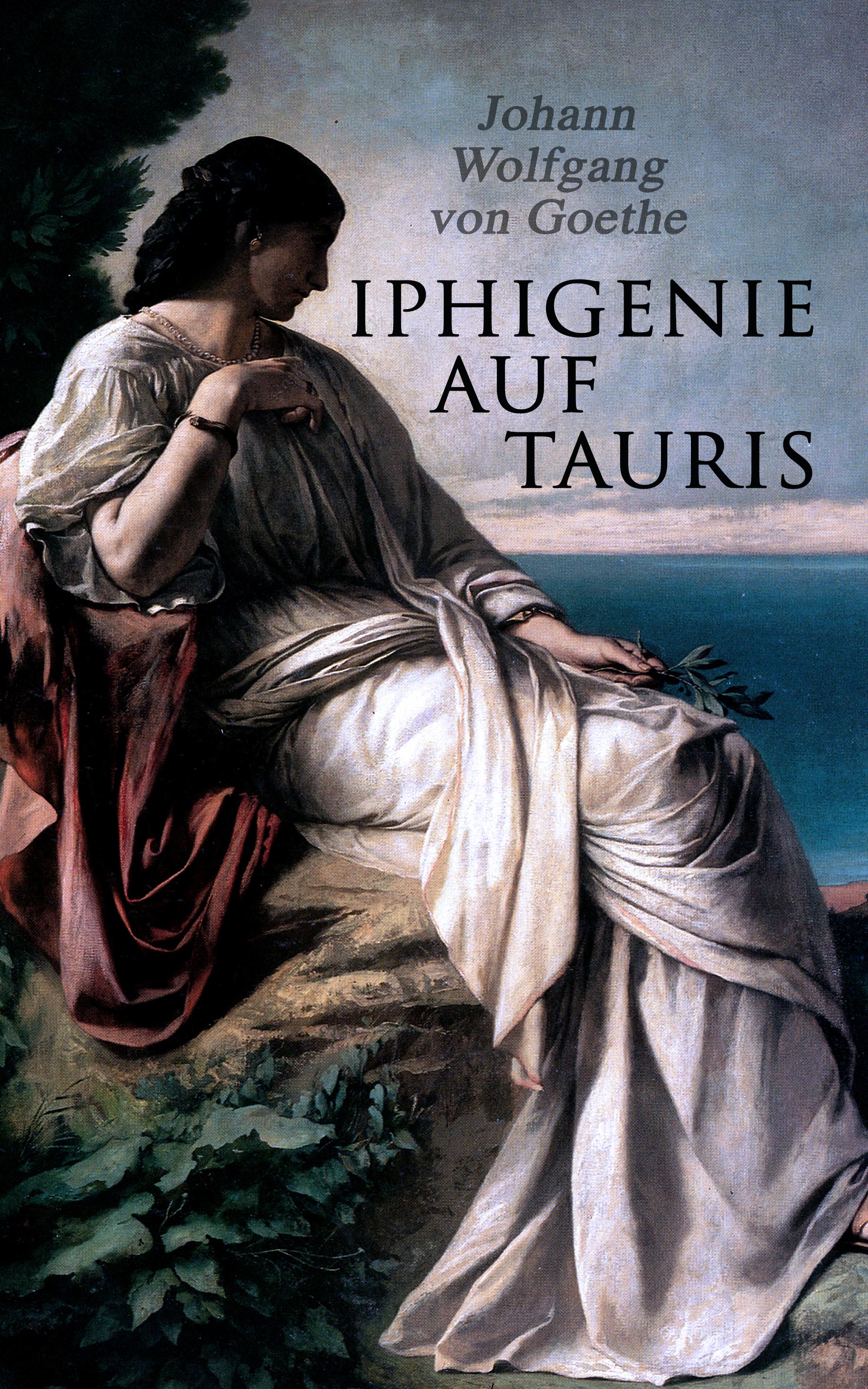 Johann Wolfgang von Goethe Iphigenie auf Tauris